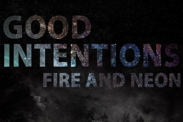 Fire and Neon - Good Intentions single